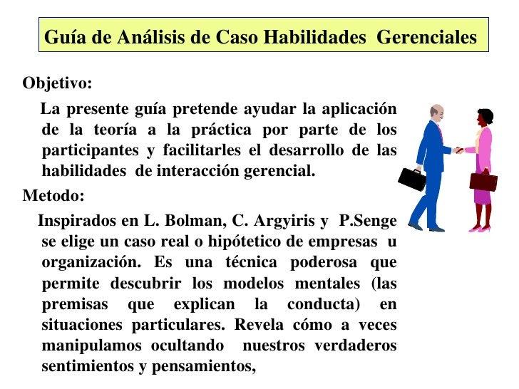 Guía de Análisis de Caso Habilidades  Gerenciales   <ul><li>Objetivo:  </li></ul><ul><li>La presente guía pretende ayudar ...