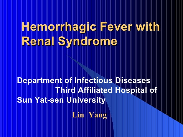 Hemorrhagic Fever with Renal Syndrome Department of Infectious Diseases  Third Affiliated Hospital of Sun Yat-sen Universi...