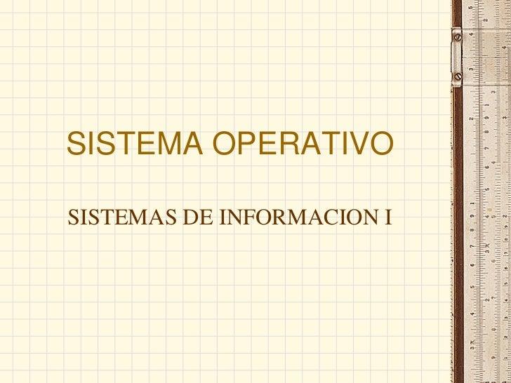 SISTEMA OPERATIVOSISTEMAS DE INFORMACION I