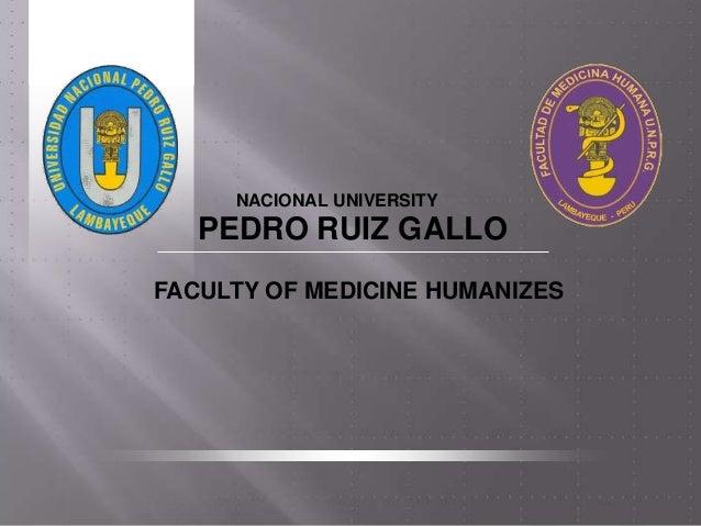 NACIONAL UNIVERSITY   PEDRO RUIZ GALLOFACULTY OF MEDICINE HUMANIZES