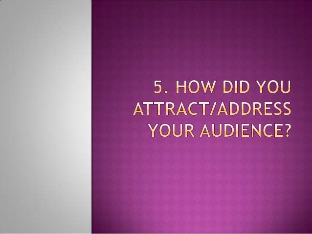 5. how did you attract address your audience