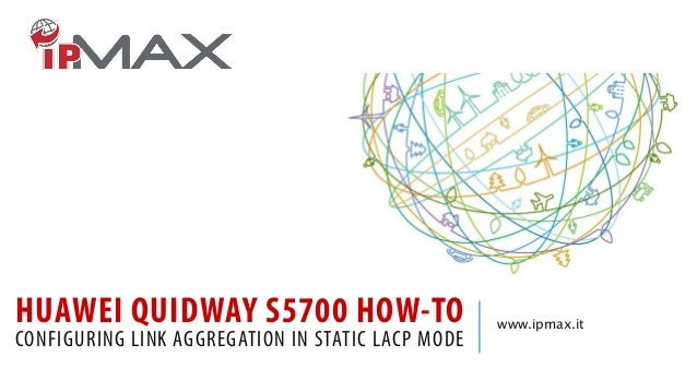 HUAWEI QUIDWAY S5700 HOW-TO CONFIGURING LINK AGGREGATION IN STATIC LACP MODE www.ipmax.it