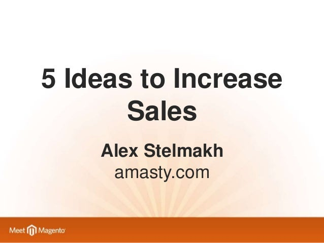 5 Ideas to Increase Sales Alex Stelmakh amasty.com