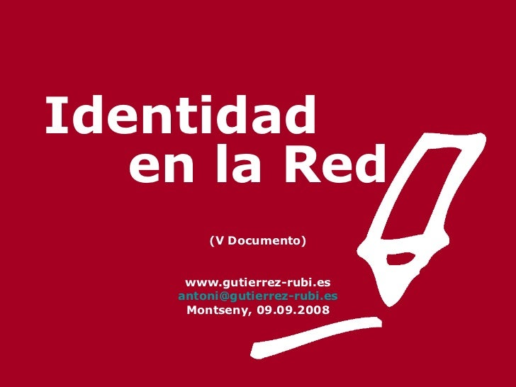 Identidad  en la Red (V Documento) www.gutierrez-rubi.es [email_address] Montseny, 09.09.2008
