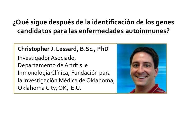 ¿Qué sigue después de la identificación de los genes candidatos para las enfermedades autoinmunes?<br />Christopher J. Les...