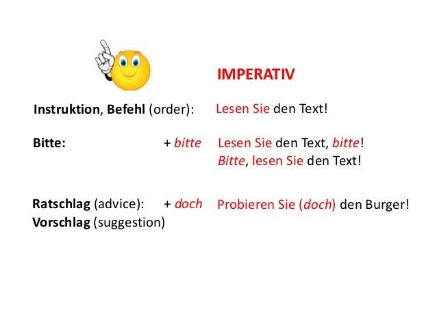 IMPERATIVInstruktion, Befehl (order):    Lesen Sie den Text!Bitte:                + bitte   Lesen Sie den Text, bitte!    ...