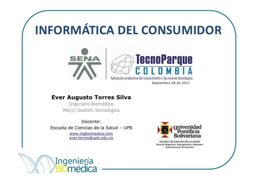 INFORMÁTICA DEL CONSUMIDOR                                          Septiembre 28 de 2011  Ever Augusto Torres Silva      ...