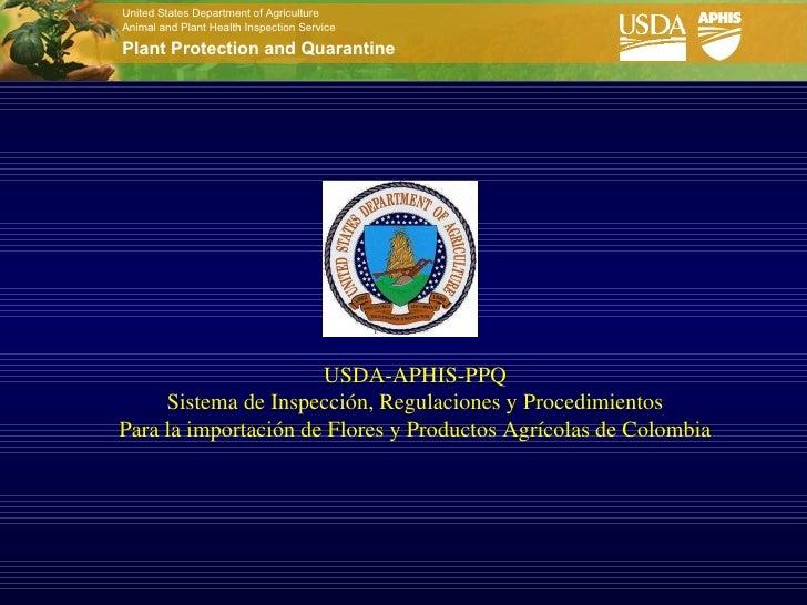 Sistema de inspección, regulaciones y procedimientos para la importación de flores y productos agrícolas de Colombia.