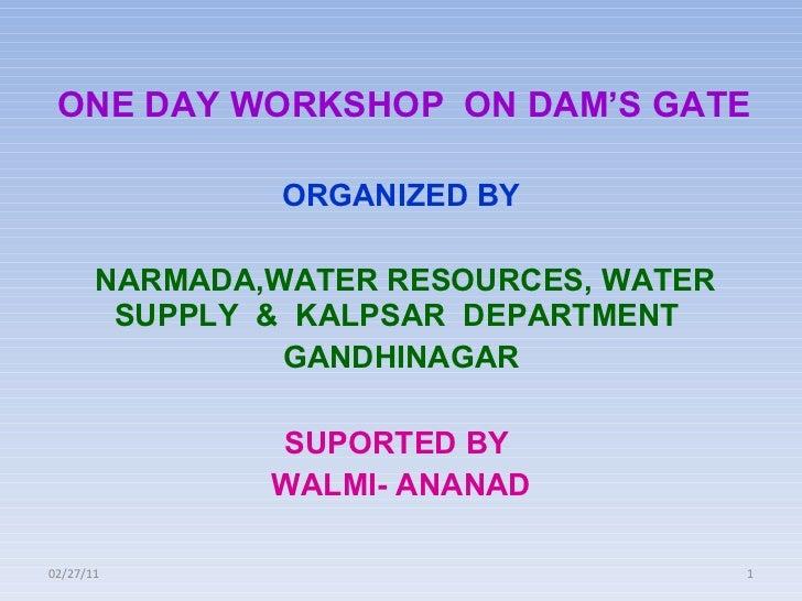ONE DAY WORKSHOP  ON DAM'S GATE ORGANIZED BY NARMADA,WATER RESOURCES, WATER SUPPLY  &  KALPSAR  DEPARTMENT  GANDHINAGAR SU...