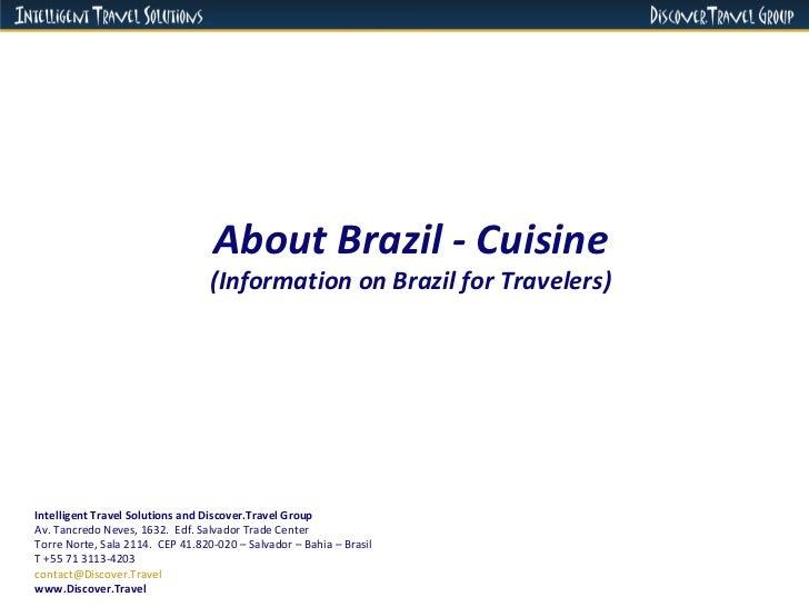 About Brazil - Cuisine (Information on Brazil for Travelers) Intelligent Travel Solutions and Discover.Travel Group Av. Ta...