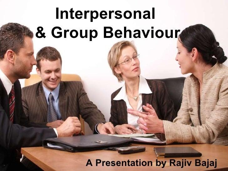 Interpersonal  & Group Behaviour A Presentation by Rajiv Bajaj