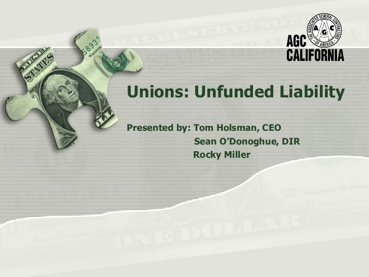 Unions: Unfunded LiabilityPresented by: Tom Holsman, CEO              Sean O'Donoghue, DIR              Rocky Miller