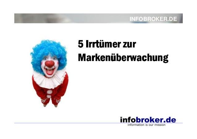 INFOBROKER.DE 5 Irrtümer zur5 Irrtümer zur5 Irrtümer zur5 Irrtümer zur MarkenüberwachungMarkenüberwachungMarkenüberwachung...