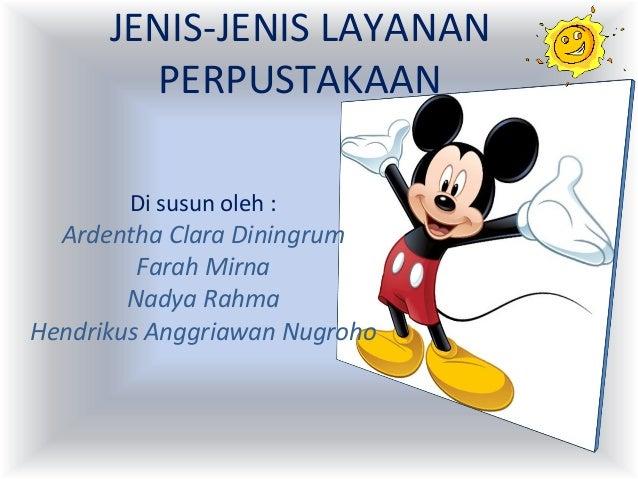 JENIS-JENIS LAYANAN        PERPUSTAKAAN        Di susun oleh :  Ardentha Clara Diningrum         Farah Mirna        Nadya ...