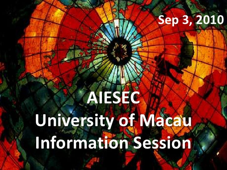 Sep 3, 2010<br />AIESEC<br />University of Macau<br />Information Session<br />