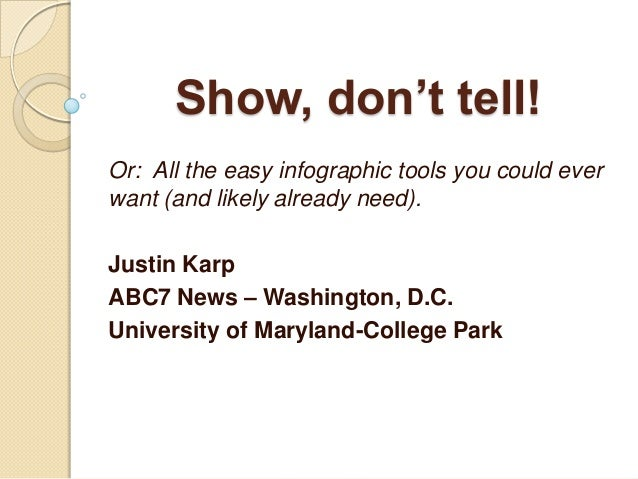 Show, don't tell!Or: All the easy infographic tools you could everwant (and likely already need).Justin KarpABC7 News – Wa...