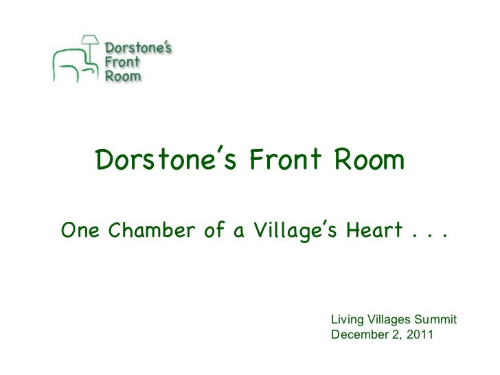Dorstone's Front Room One Chamber of a Village's Heart . . . Living Villages Summit December 2, 2011