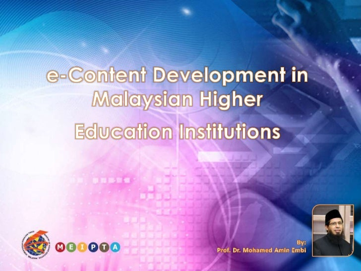 e-Content Development in Malaysian Higher Education Institutions<br />By:<br />Prof. Dr. Mohamed Amin Embi<br />