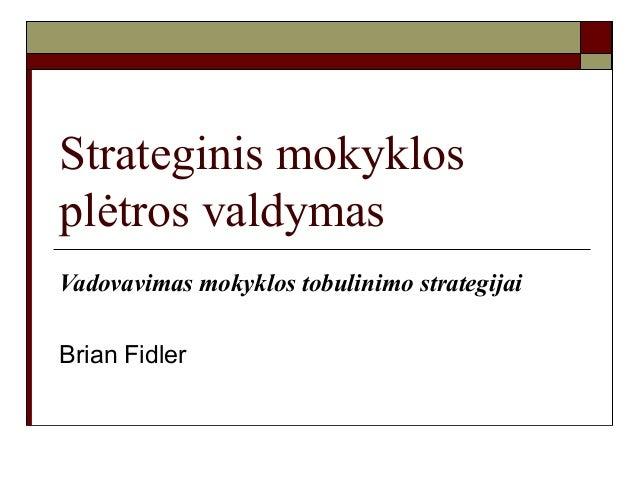 Strateginis mokyklosplėtros valdymasVadovavimas mokyklos tobulinimo strategijaiBrian Fidler