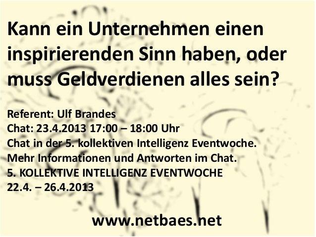 Kann ein Unternehmen eineninspirierenden Sinn haben, odermuss Geldverdienen alles sein?Referent: Ulf BrandesChat: 23.4.201...