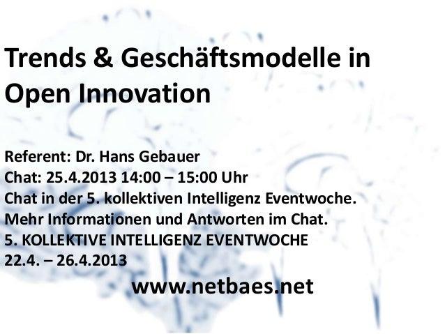 Trends & Geschäftsmodelle inOpen InnovationReferent: Dr. Hans GebauerChat: 25.4.2013 14:00 – 15:00 UhrChat in der 5. kolle...