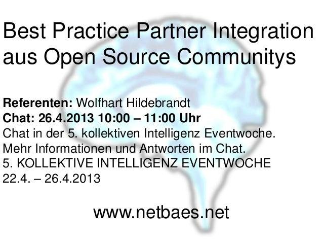 Best Practice Partner Integrationaus Open Source CommunitysReferenten: Wolfhart HildebrandtChat: 26.4.2013 10:00 – 11:00 U...