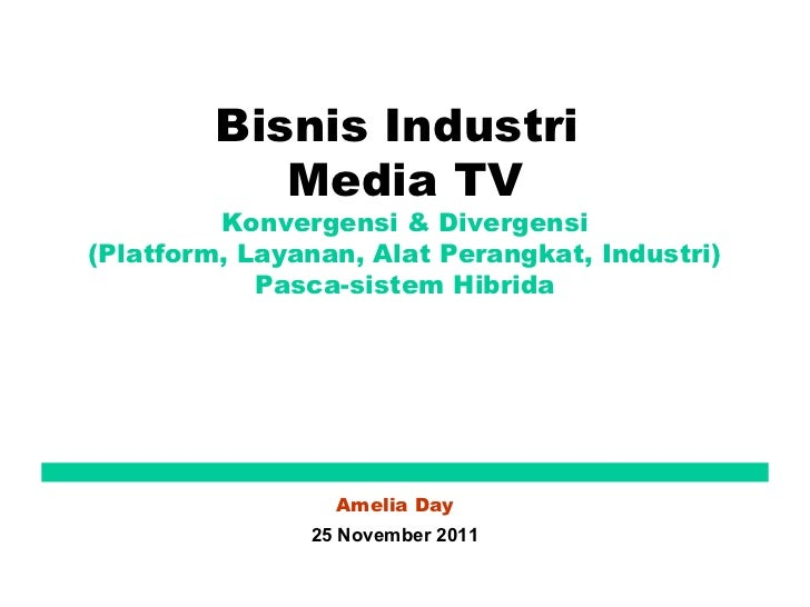 Bisnis Industri            Media TV         Konvergensi & Divergensi(Platform, Layanan, Alat Perangkat, Industri)         ...