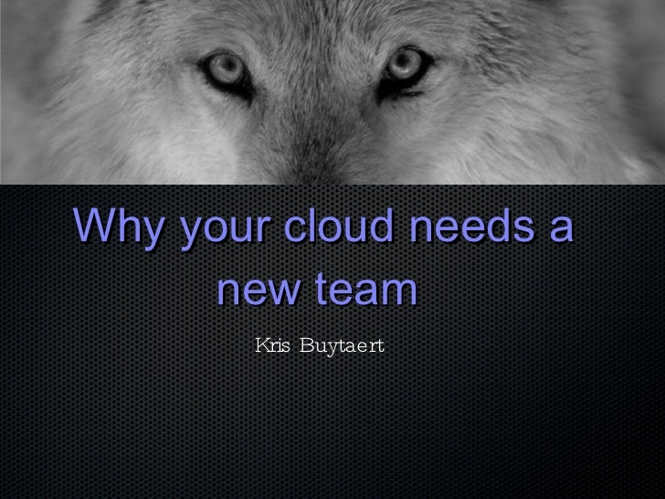 Why your cloud needs a new team  Kris Buytaert