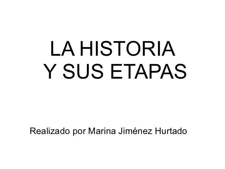 LA HISTORIA Y SUS ETAPAS Realizado por Marina Jiménez Hurtado