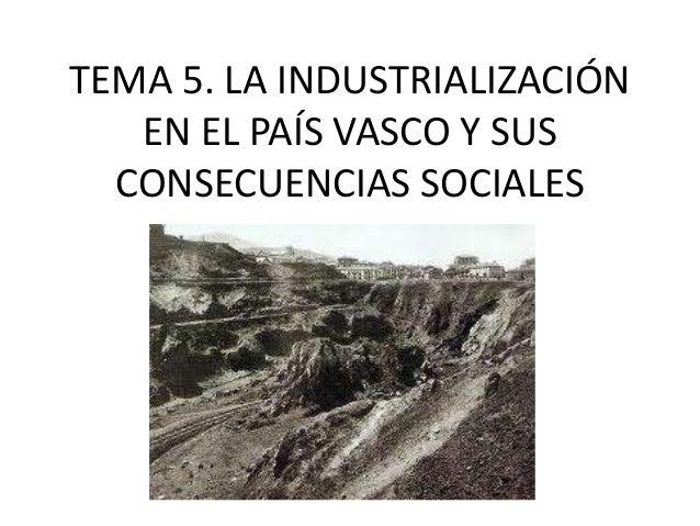 TEMA 5. LA INDUSTRIALIZACIÓN   EN EL PAÍS VASCO Y SUS  CONSECUENCIAS SOCIALES