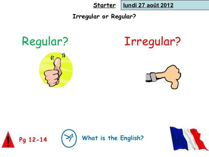 Starter   lundi 27 août 2012               Irregular or Regular?    Regular?                    Irregular?                ...