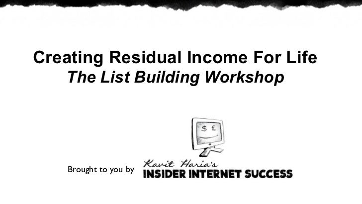 Creating Residual Income For Life   The List Building Workshop    Brought to you by