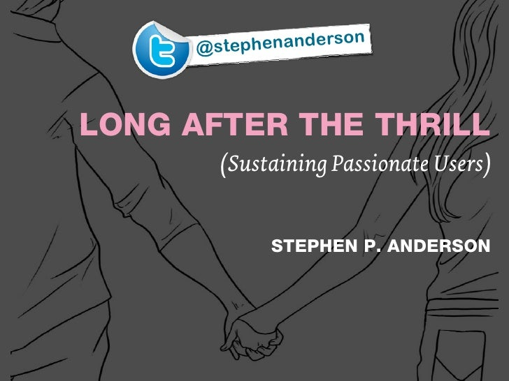 @steph enandersonLONG AFTER THE THRILL       (Sustaining Passionate Users)            STEPHEN P. ANDERSON