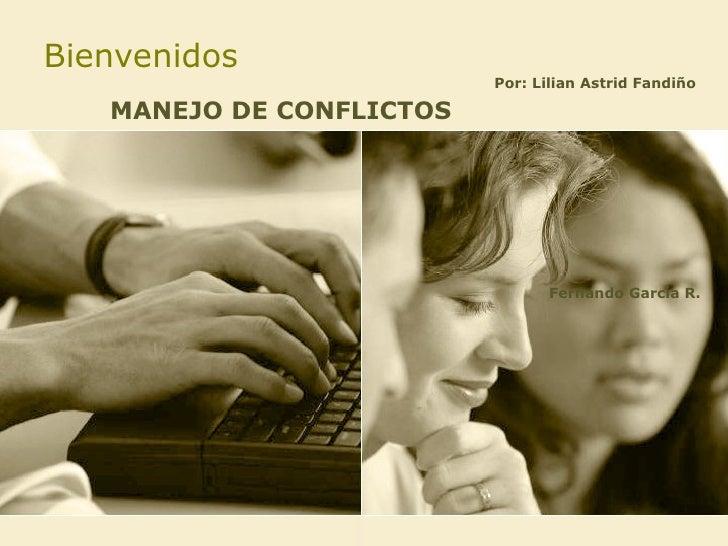 Bienvenidos MANEJO DE CONFLICTOS Por: Lilian Astrid Fandiño  Fernando García R.