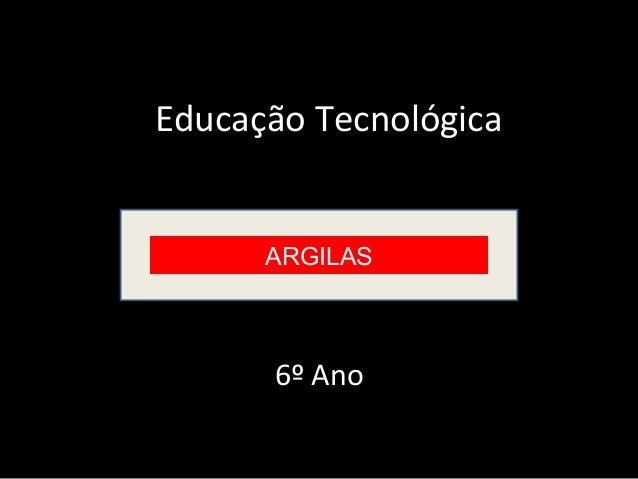 6º Ano ARGILAS Educação Tecnológica