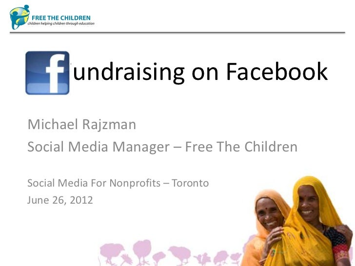 Fundraising on FacebookMichael RajzmanSocial Media Manager – Free The ChildrenSocial Media For Nonprofits – TorontoJune 26...