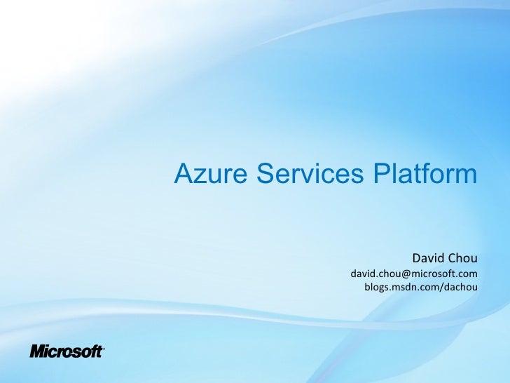 Azure Services Platform                          David Chou              david.chou@microsoft.com                blogs.msd...