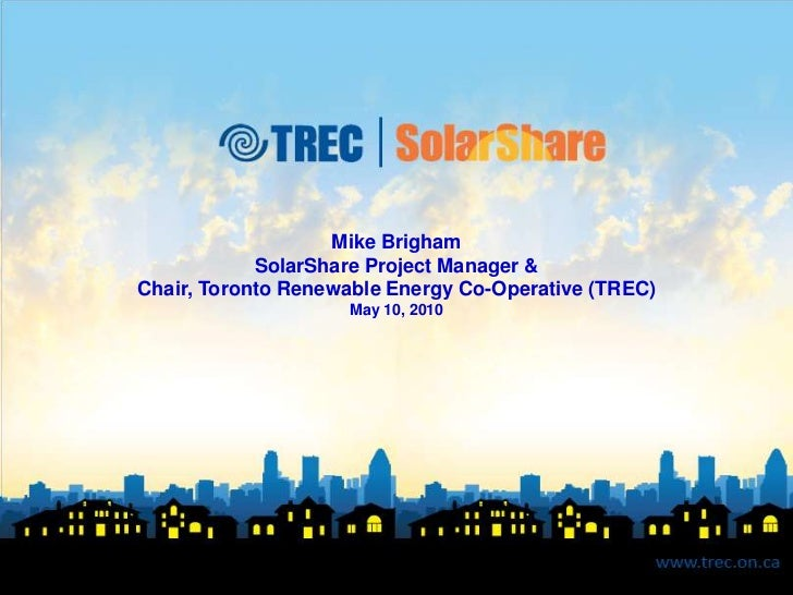 Mike Brigham<br />SolarShare Project Manager &<br />Chair, Toronto Renewable Energy Co-Operative (TREC)<br />May 10, 2010<...