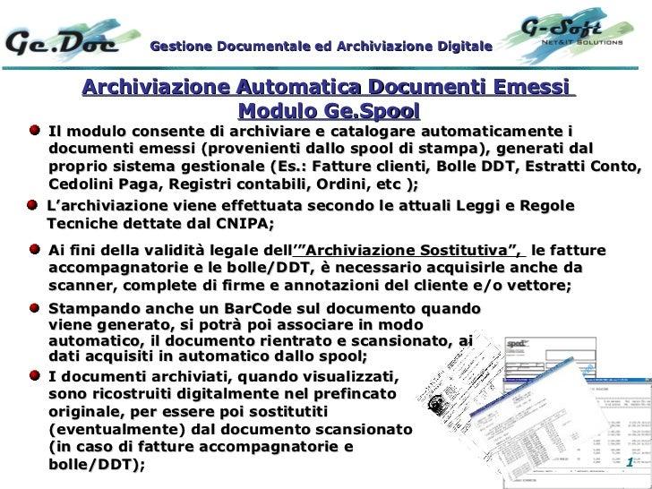 Archiviazione Automatica Documenti Emessi  Modulo Ge.Spool <ul><li>Il modulo consente di archiviare e catalogare automatic...