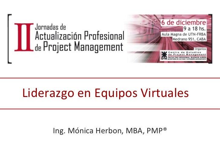 Liderazgo en Equipos Virtuales Ing. Mónica Herbon, MBA, PMP®
