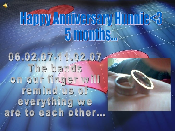 Happy Anniversary Hunnie<3 5 months... 06.02.07-11.02.07 The bands  on our finger will  remind us of  everything we  are t...