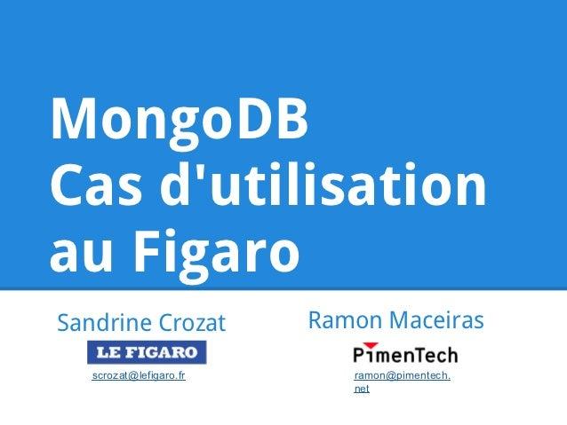 MongoDBCas dutilisationau FigaroSandrine Crozat          Ramon Maceiras   scrozat@lefigaro.fr      ramon@pimentech.       ...