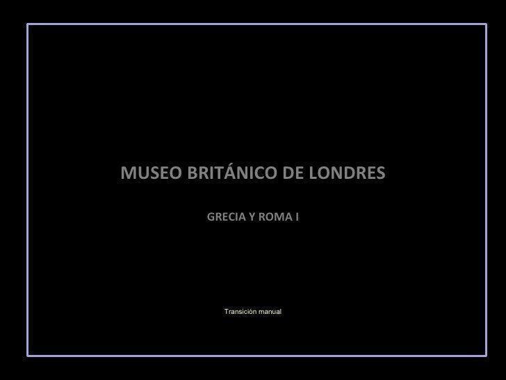 5. Museo Británico de Londres. Grecia y Roma I