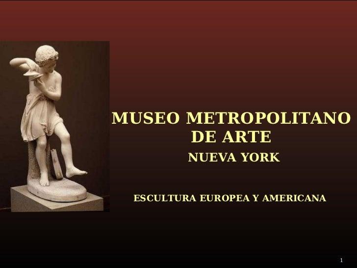 MUSEO METROPOLITANO  DE ARTE NUEVA YORK ESCULTURA EUROPEA Y AMERICANA