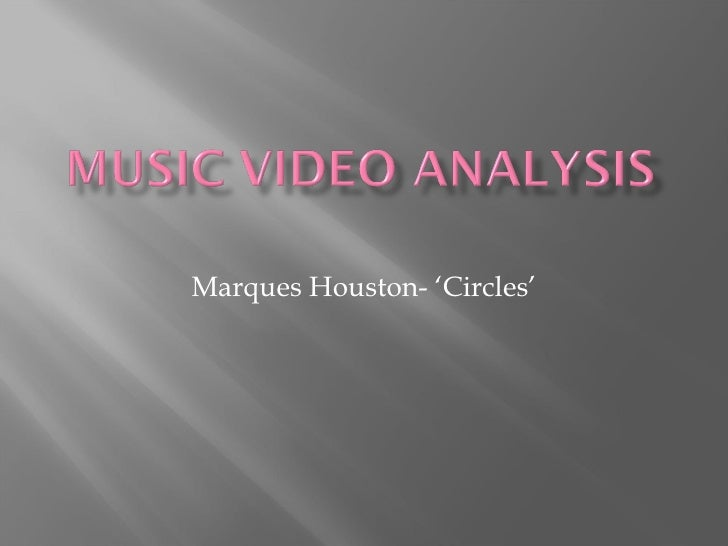 Music Video Analysis  Marques Houston