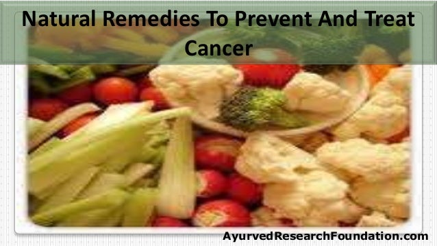 Natural Remedies To Prevent And Treat Cancer AyurvedResearchFoundation.com