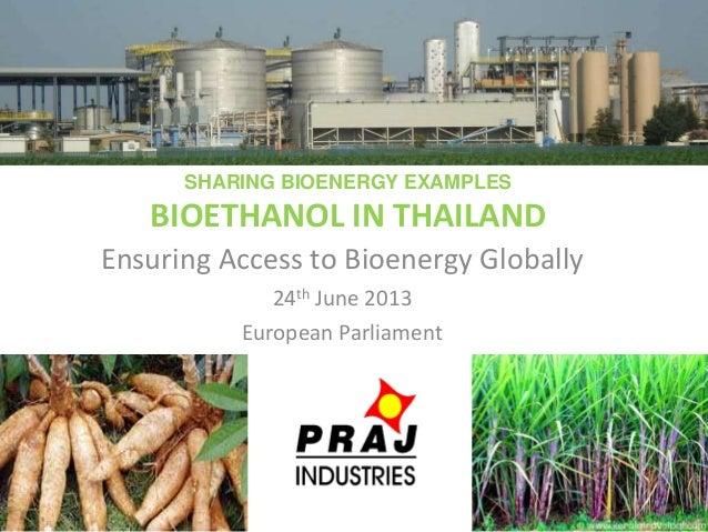 SHARING BIOENERGY EXAMPLESBIOETHANOL IN THAILANDEnsuring Access to Bioenergy Globally24th June 2013European Parliament