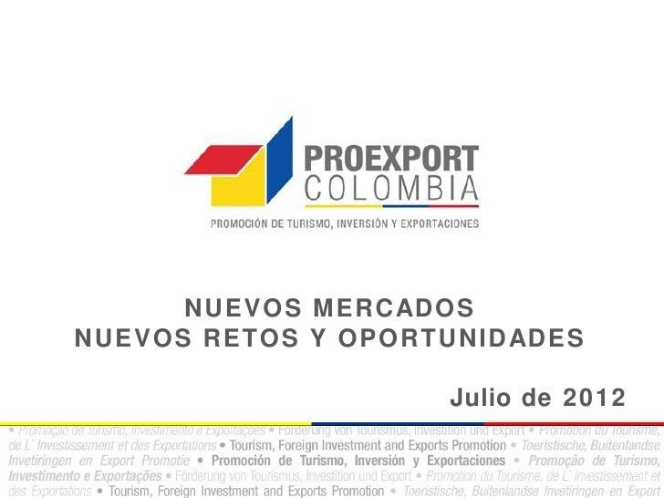 NUEVOS MERCADOSNUEVOS RETOS Y OPORTUNIDADES                    Julio de 2012