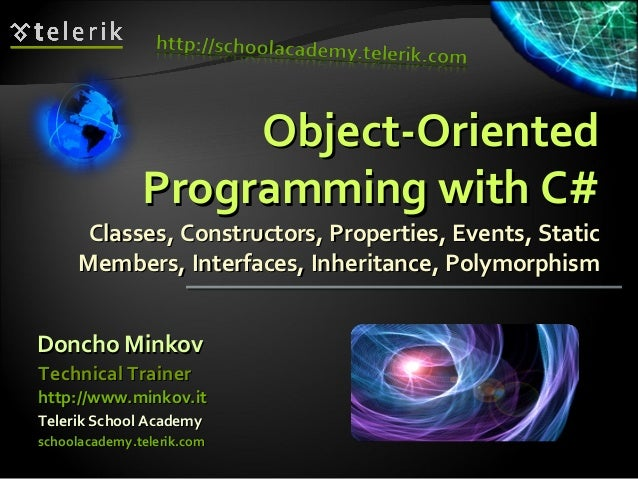 Object-OrientedObject-Oriented Programming with C#Programming with C# Classes, Constructors, Properties, Events, StaticCla...