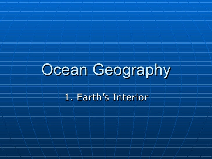 Ocean Geography 1. Earth's Interior